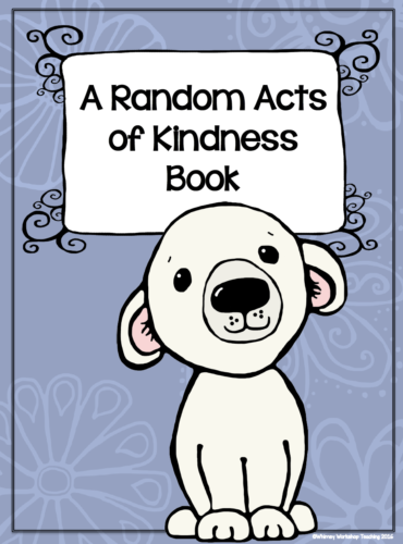 Students create a class book about their random acts of kindness with parent help - great keepsake and display!