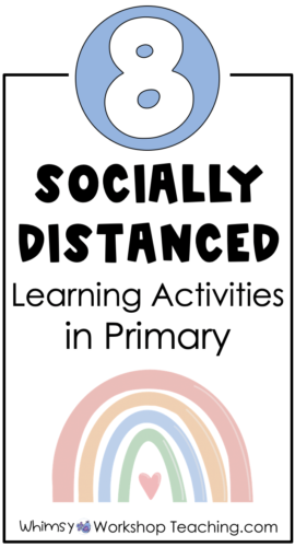 Eight ideas for teachers to use in the primary classroom while maintaining social distancing.